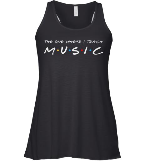 The One Where I Teach Music Teacher Racerback Tank