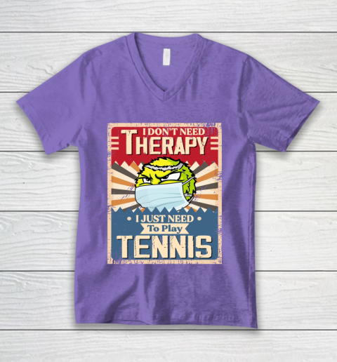 I Dont Need Therapy I Just Need To Play TENNIS V-Neck T-Shirt 8