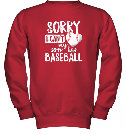 4zhy sorry i cant my son has baseball shirt funny mom dad youth sweatshirt 47 front red