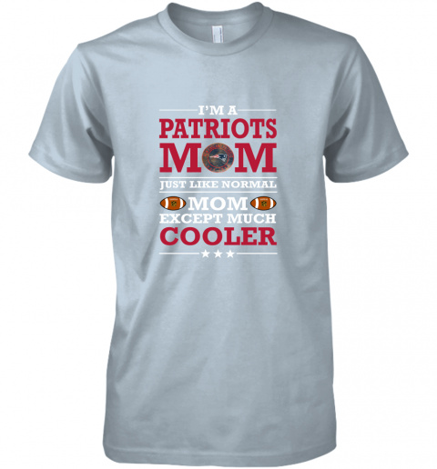 tqxp i39 m a patriots mom just like normal mom except cooler nfl premium guys tee 5 front light blue