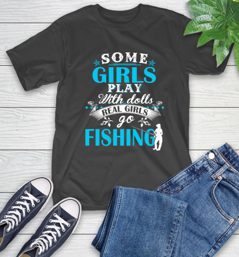 Some Girls Play With Dolls Real Girls Go Fishing T-Shirt