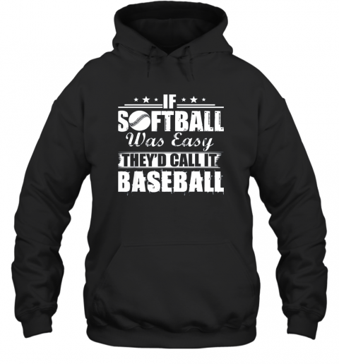 If Softball Was Easy They'd Call It Baseball Hoodie