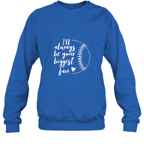 wqxf i39 ll always be your biggest baseball fan softball gift sweatshirt 35 front royal