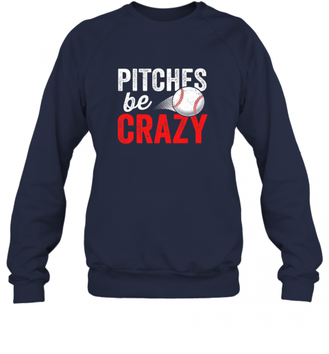 y5xw pitches be crazy baseball shirt funny pun mom dad adult sweatshirt 35 front navy