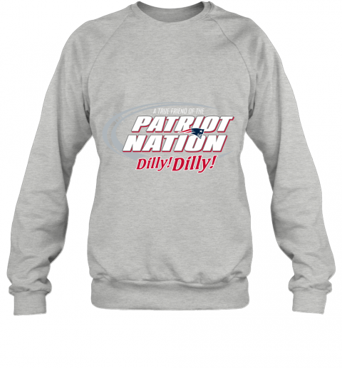 16rs a true friend of the new england patriots dilly dilly sweatshirt 35 front sport grey