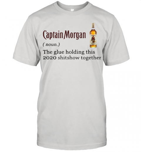 Captain Morgan The Glue Holding This 2020 Shitshow Together Unisex Jersey Tee