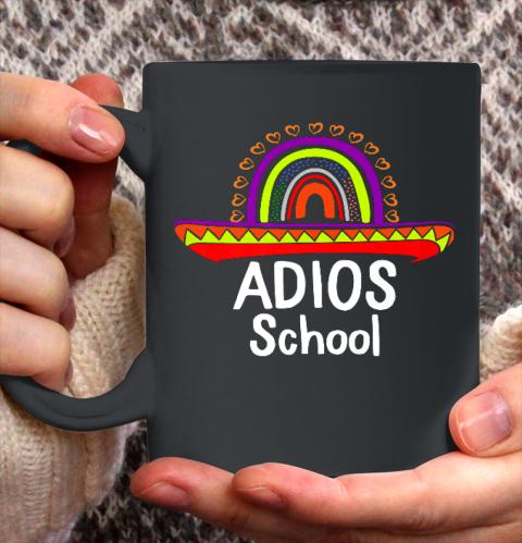 Adios School Happy Last Day Of School 2021 Teacher Mexican Ceramic Mug 11oz 2