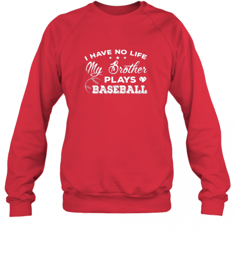 vxqp i have no life my brother plays baseball shirt sister gift sweatshirt 35 front red