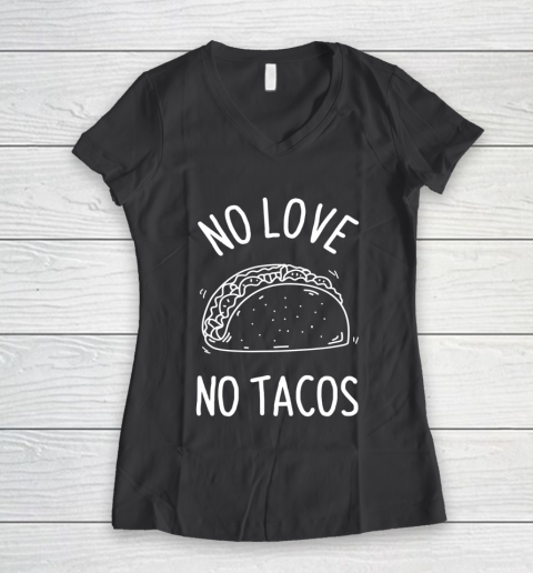 No Love No Tacos La Carreta Mexican Grill Food Lover Funny Women's V-Neck T-Shirt 6