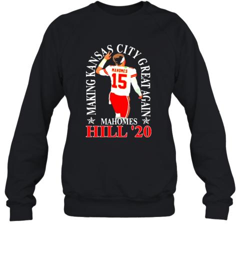 Making Kansas City Great Again Mahomes Hill 20 Sweatshirt