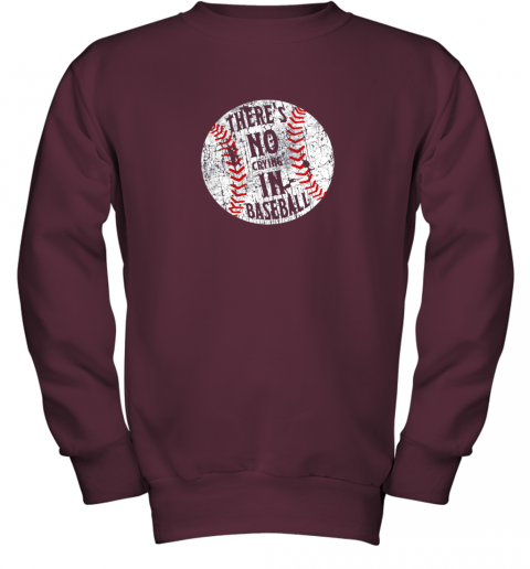 l7hs there39 s no crying in baseball i love sport softball gifts youth sweatshirt 47 front maroon
