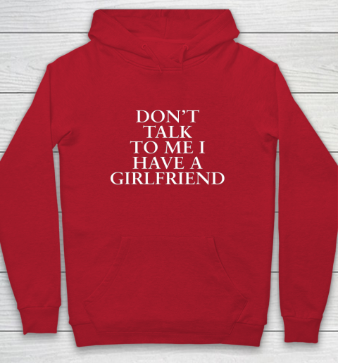 Don t Talk To Me I Have A Girlfriend Valentine Hoodie 7