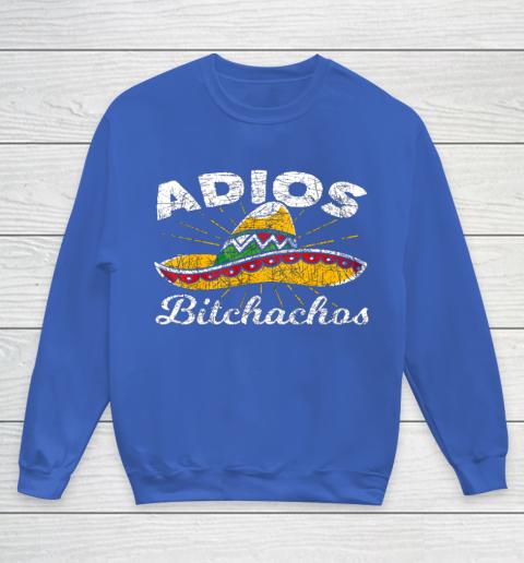Adios Bitchachos Sombrero Fiesta Mexico Funny Cinco De Mayo Youth Sweatshirt 6
