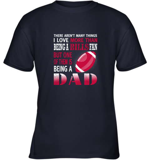 jzpz i love more than being a bills fan being a dad football youth t shirt 26 front navy