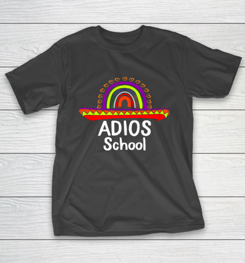 Adios School Happy Last Day Of School 2021 Teacher Mexican T-Shirt