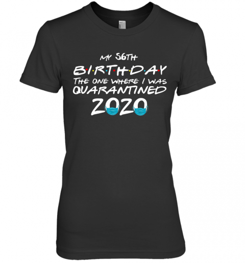 My 56Th Birthday The One Where I Was Quarantined 2020 Premium Women's T-Shirt