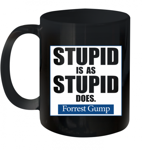 stupid is as stupid does Ceramic Mug 11oz