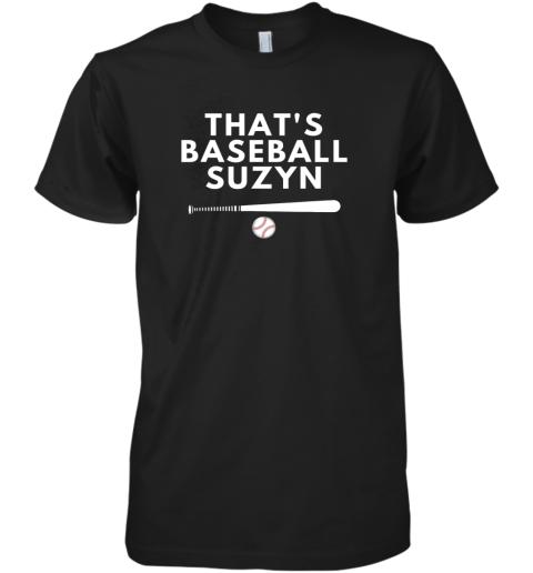 That's Baseball Suzyn For Sport Lover Men Women Premium Men's T-Shirt