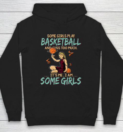 Some Girls Play BASKETBALL And Cuss Too Much. I Am Some Girls Hoodie
