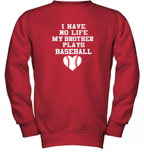 rpzk i have no life my brother plays baseball shirt funny youth sweatshirt 47 front red