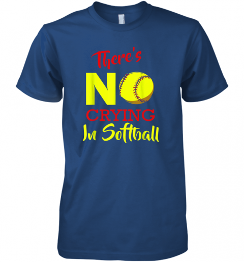 jbte there39 s no crying in softball baseball coach player lover premium guys tee 5 front royal