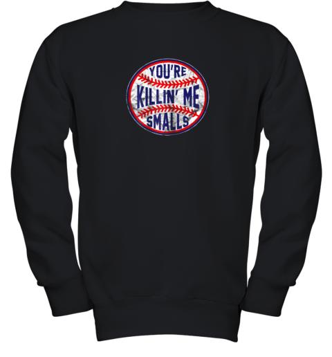 You're Killin Me Smalls Funny Designer Baseball Youth Sweatshirt