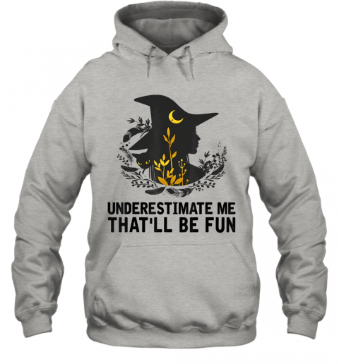 Witch Halloween Moon Cat Underestimate Me That'll Be Fun Hoodie