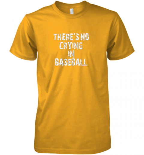 g2ko there39 s no crying in baseball premium guys tee 5 front gold