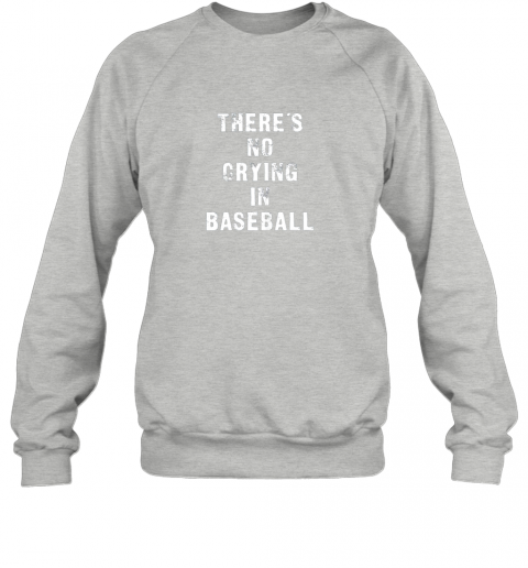 m94z there39 s no crying in baseball funny sweatshirt 35 front sport grey