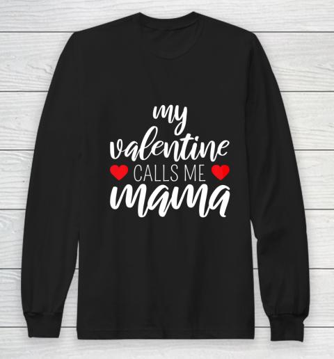 Womens My Valentine Calls Me Mama Mom Valentine Long Sleeve T-Shirt