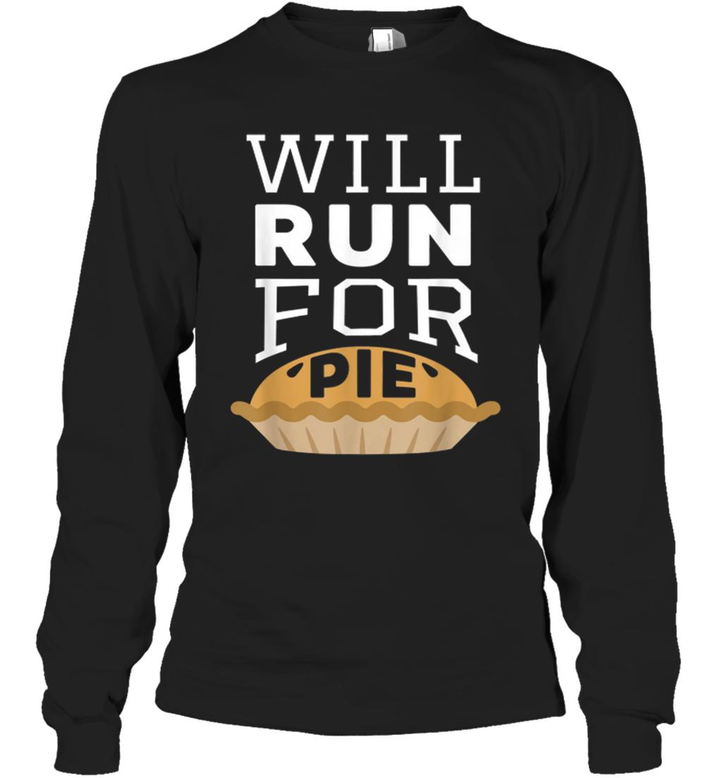 Turkey Trot Squad 2018 Thanksgiving Will Run For Pie Long Sleeve T-Shirt