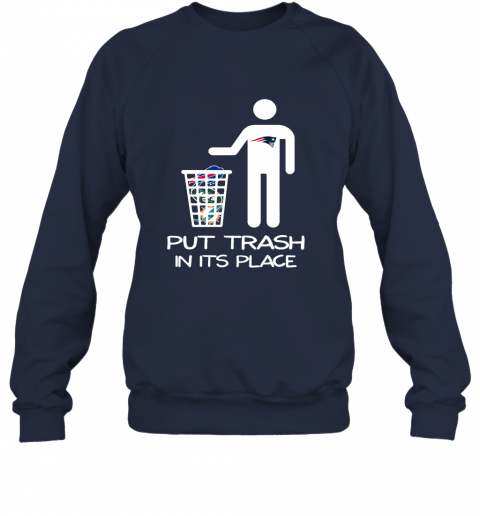 New England Patriots Put Trash In Its Place Funny NFL Sweatshirt