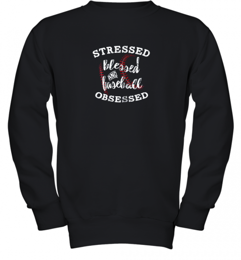 Stressed Blessed And Baseball Obsessed Shirt Funny Youth Sweatshirt
