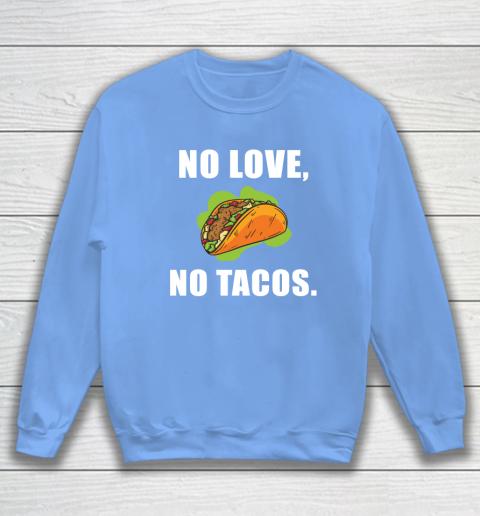 No Love No Tacos Shirt Sweatshirt 8