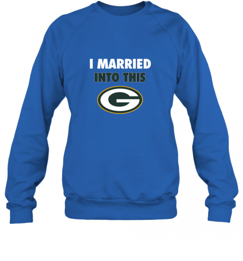 isns i married into this green bay packers football nfl sweatshirt 35 front royal