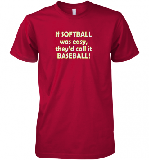 fv82 if softball was easy they39 d call it baseball funny premium guys tee 5 front red