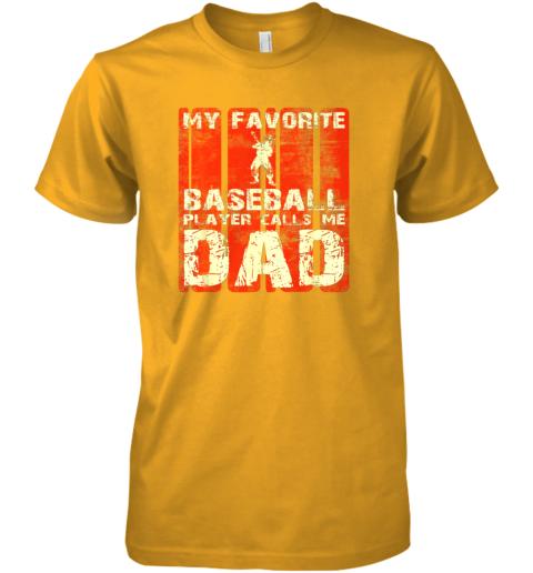 npzp mens my favorite baseball player calls me dad retro gift premium guys tee 5 front gold