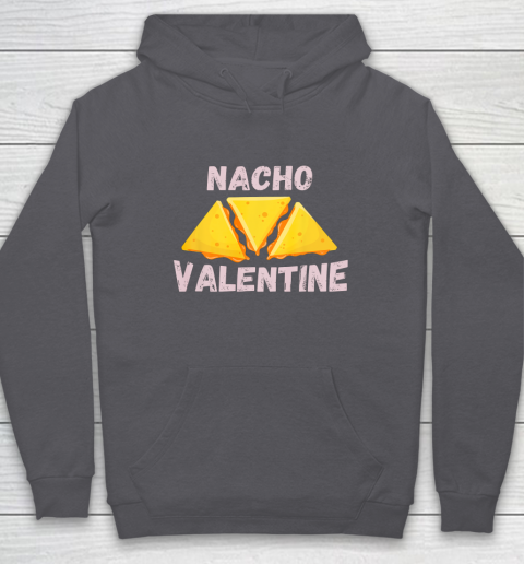 Nacho Valentine Funny Mexican Food Love Valentine s Day Gift Hoodie 4