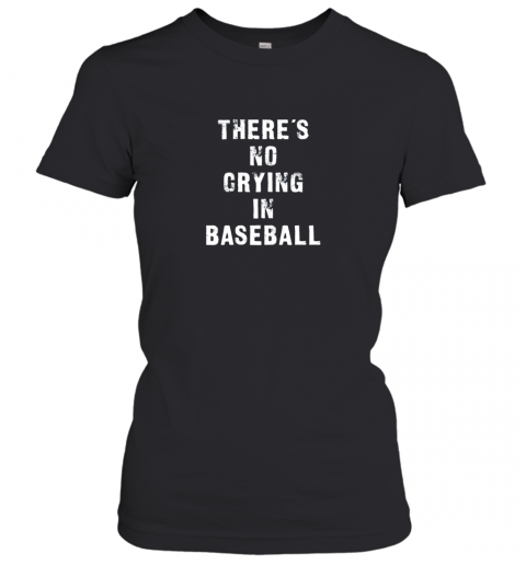 There's No Crying In Baseball Funny Women's T-Shirt