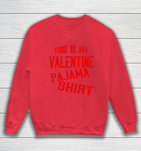 This Is My Valentine Pajama Valentines Day Couples Love Sweatshirt 7