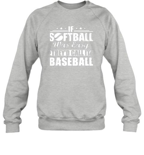 uzrz if softball was easy they39 d call it baseball sweatshirt 35 front sport grey