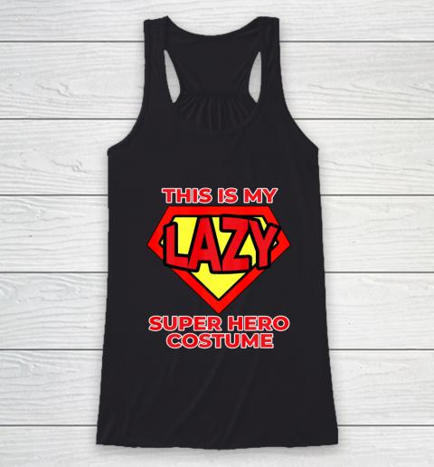 This Is My Lazy Superhero Costume Funny Halloween Super Hero Racerback Tank
