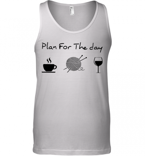 Plan For The Day Coffee Knitting Wine Tank Top