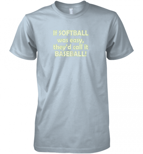 fv82 if softball was easy they39 d call it baseball funny premium guys tee 5 front light blue