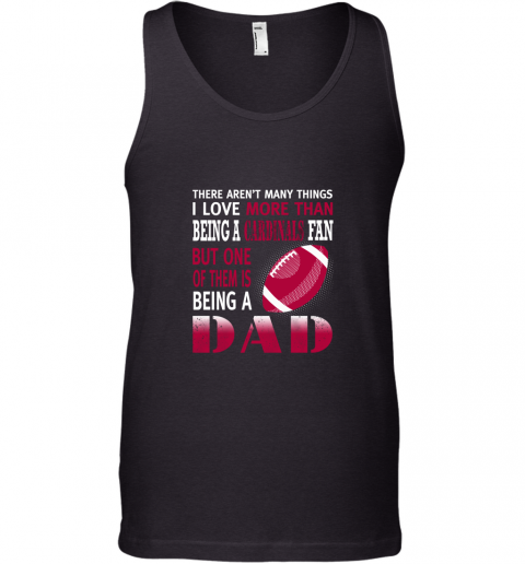 I Love More Than Being A Cardinals Fan Being A Dad Football Tank Top
