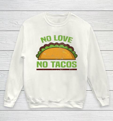Tacos Vintage Mexican Iowa No Love No Tacos Food Grill Humor Youth Sweatshirt