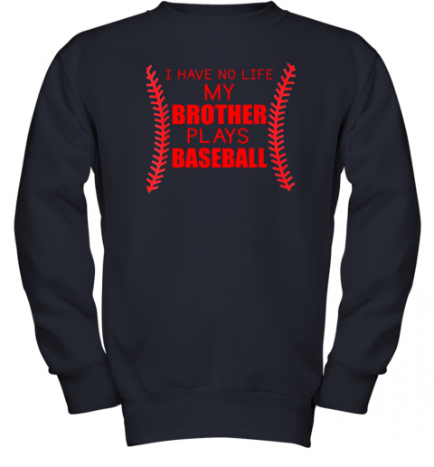 mbns i have no life my brother plays baseball youth sweatshirt 47 front navy