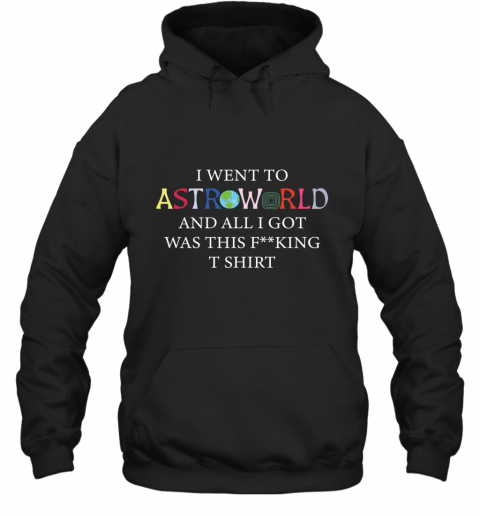 i went to astroworld and all i got was this Hoodie