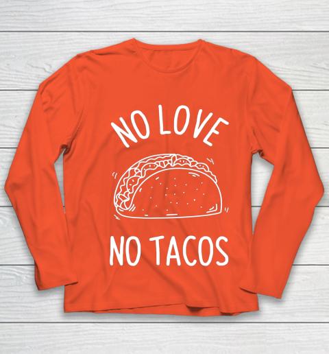No Love No Tacos La Carreta Mexican Grill Food Lover Funny Youth Long Sleeve 3