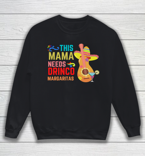 This Mamacita Needs drink Cinco De Mayo Sweatshirt